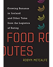 Food Routes: Growing Bananas in Iceland and Other Tales from the Logistics of Eating