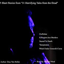 5 Short Stories from 31 Horrifying Tales from the Dead: Guillotine, Killington Axe Murders, Scared to Death, and More