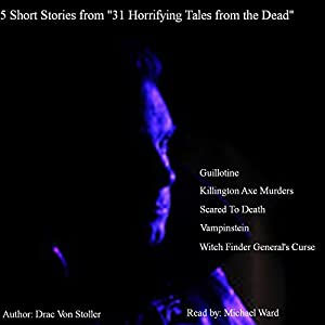 5 Short Stories from 31 Horrifying Tales from the Dead: Guillotine, Killington Axe Murders, Scared to Death, and More Audiobook