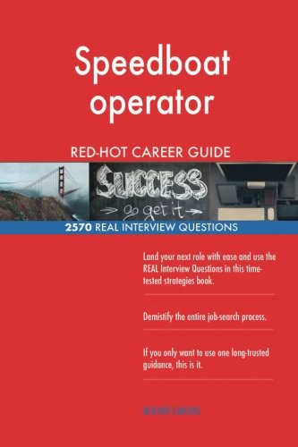 Speedboat operator RED-HOT Career Guide; 2570 REAL Interview Questions
