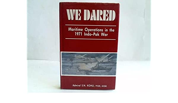 We Dared Maritime Operations In The 1971 Indo Pakistan War Kohli
