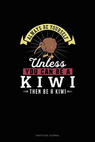 Always Be Yourself Unless You Can Be A Kiwi Then Be A Kiwi: Gratitude Journal ()