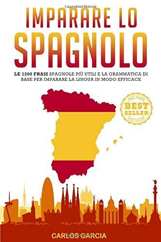 Imparare Lo Spagnolo Le 1200 Frasi Spagnole Più Utili E La Grammatica Di Base Per Imparare La Lingua In Modo Efficace Italian Edition Garcia Carlos 9798663315197 Amazon Com Books