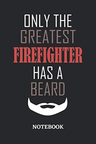 Only The Greatest Firefighter Has A Beard Notebook: 6x9 inches - 110 dotgrid pages • Greatest Passionate Office Job Journal Utility • Gift, Present Idea