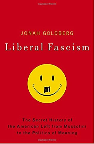 Liberal Fascism: The Secret History of the American Left, From Mussolini to the Politics of Meaning (Liberalism History)