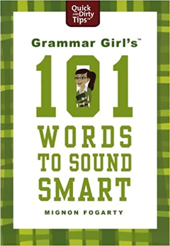Worksheets Write In Word From 101 To 200 amazon com grammar girls 101 words to sound smart quick dirty tips 9780312573461 mignon fogarty books