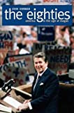img - for The Eighties: America in the Age of Reagan book / textbook / text book