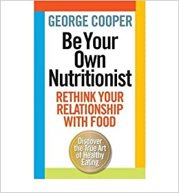 Be Your Own Nutritionist: Rethink your relationship with food