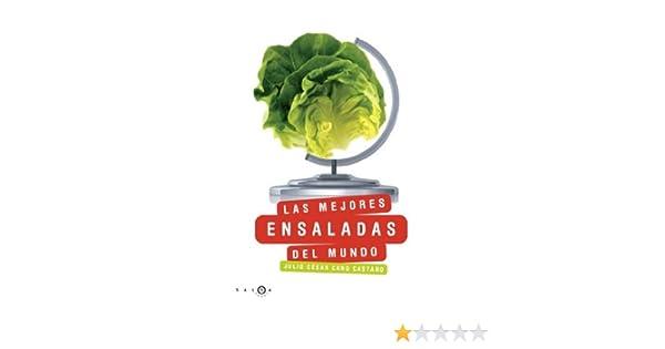 Las mejores ensaladas del mundo (SALSA): Amazon.es: Julio César Cano Castaño: Libros