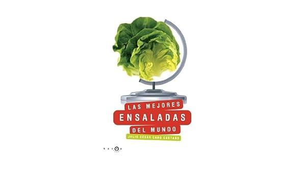 Las mejores ensaladas del mundo: JULIO CÉSAR CANO CASTAÑO: 9788496599611: Amazon.com: Books