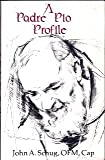 A Padre Pio Profile, John A. Schug, 0932506569