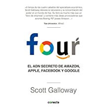 Four. El Adn Secreto de Amazon, Apple, Facebook Y Google / The Four: The Hidden DNA of Amazon, Apple, Facebook, and Google