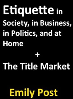 Etiquette in Society, in Business, in Politics, and at Home + The Title Market (Baltimore Authors Book 6) by [Post, Emily]
