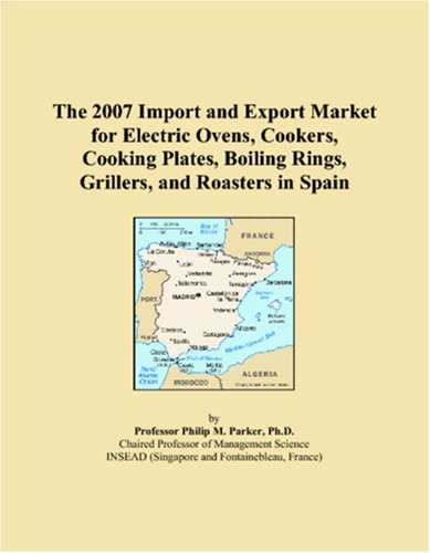 The 2007 Import and Export Market for Electric Ovens, Cookers, Cooking Plates, Boiling Rings, Grillers, and Roasters in Spain Cooking With Electric Roaster