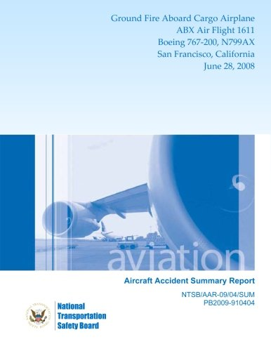 Aircraft Accident Summary Report Ground Fire Aboard Cargo Airplane ABX Air Flight 1611 Boeing 767-200, N799AX San Francisco, California June 28, 2008