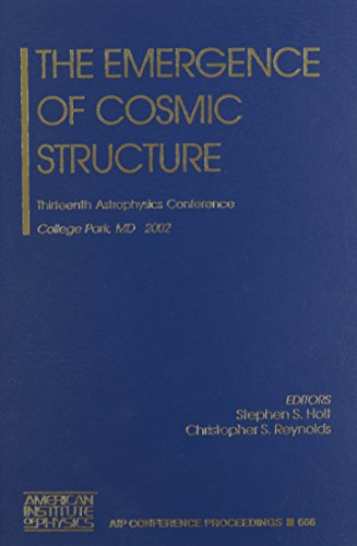 The Emergence of Cosmic Structure: Thirteenth Astrophysics Conference, College Park, MD, 7-9, October 2002 (AIP Conferen