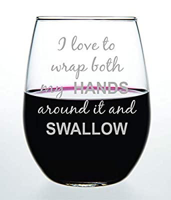 I love to wrap both my HANDS around it and SWALLOW, Funny Stemless wine glass, perfect for Bachelorette parties, Bachelorette Gift, 15oz Laser Engraved Design, Gag Gift for Women, Gift Idea for Her