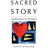 Sacred Story: An Ignatian Examen For The Third Millennium