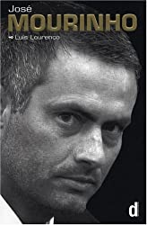 José Mourinho - Made in Portugal: the official biography by Luis Lourenço: Made in Portugal - the Authorised Biography
