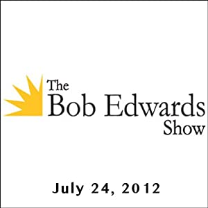 The Bob Edwards Show, Lauren Greenfield, Michael Cobb, and Daniel Pinkwater, July 24, 2012 Radio/TV Program