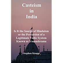 Casteism in India: Is it the Scourge of Hinduism or the Perversion of a Legitimate Vedic System Known as Varnashrama (English Edition)