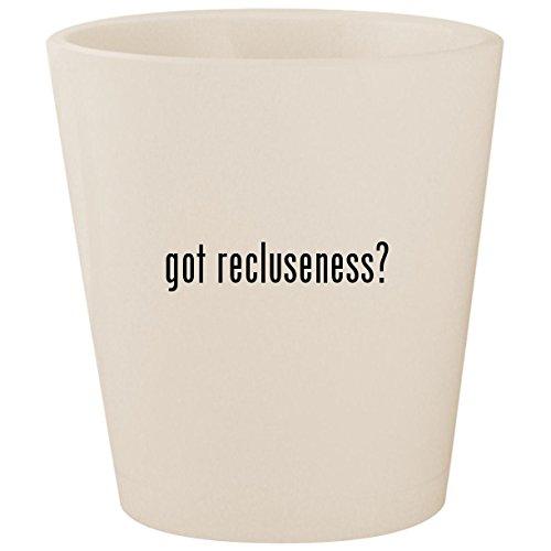 got recluseness? - White Ceramic 1.5oz Shot Glass