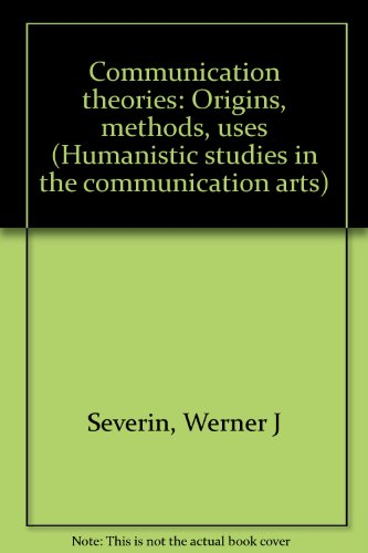 Communication theories: Origins, methods, uses (Humanistic studies in the communication arts)