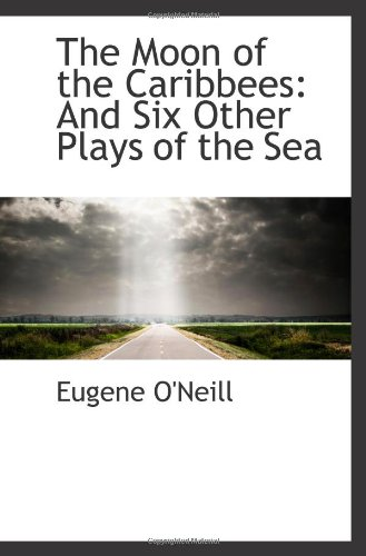 The Moon of the Caribbees: And Six Other Plays of the Sea pdf epub