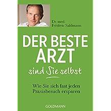 Der beste Arzt sind Sie selbst: Wie Sie sich fast jeden Praxisbesuch ersparen (German Edition)