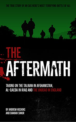 THE AFTERMATH: Taking on the Taliban in Afghanistan, Al-Qaeda in Iraq and the undead in England by [Simor, Damian]