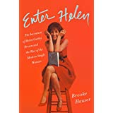 Enter Helen: The Invention of Helen Gurley Brown and the Rise of the Modern Single Woman