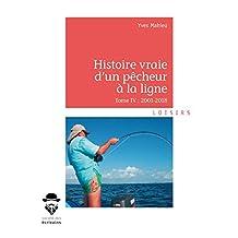 Histoire vraie d'un pêcheur à la ligne - Tome IV: 2001-2018 (French Edition)
