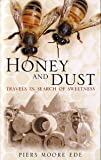 Honey and Dust, Piers Moore Ede, 0747574928