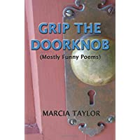 Grip the Doorknob: (Mostly Funny Poems)
