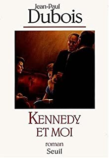Kennedy et moi : roman, Dubois, Jean-Paul