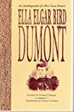 img - for Ella Elgar Bird Dumont: An Autobiography of a West Texas Pioneer (Barker Texas History Center Series) book / textbook / text book
