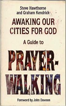 Prayer Walking: Awakening Our Cities for God