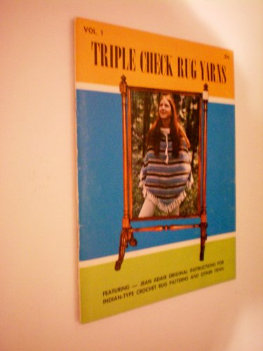 Triple Check Rug Yarns -- Featuring Jean Adair Original Instructions for Indian-Type Crochet Rug Patterns and Other Items -- Also Yarn Art and Chinese Rug -- as ()