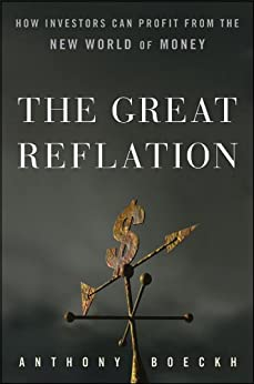 The Great Reflation: How Investors Can Profit From the New World of Money by [Boeckh, J. Anthony]