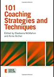 101 Coaching Strategies and Techniques (Essential Coaching Skills and Knowledge)