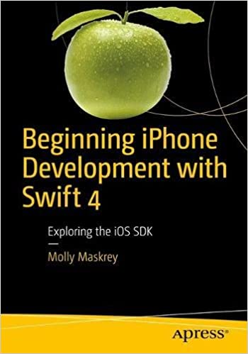 Beginning iPhone Development with Swift 4: Exploring the iOS SDK, 4th Edition