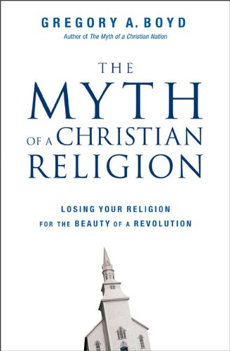 The Myth of a Christian Religion: Losing Your Religion for the Beauty of a  Revolution: Boyd, Gregory A.: 9780310283836: Amazon.com: Books