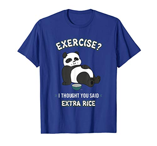 - Funny Panda T-Shirt Exercise I Thought You Said Extra Rice