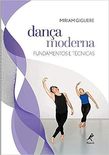 Danca Moderna: Fundamentos e Tecnicas: Miriam Giguere ...