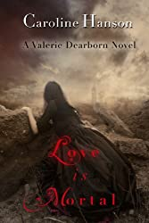 Love is Mortal: Valerie Dearborn Book 3 (English Edition)