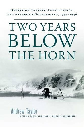 [READ] Two Years Below the Horn: Operation Tabarin, Field Science, and Antarctic Sovereignty, 1944–1946 [R.A.R]