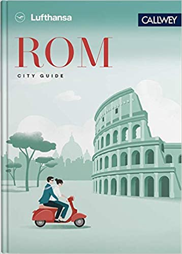 Lufthansa City Guide Rom: Durch die Stadt mit Insidern