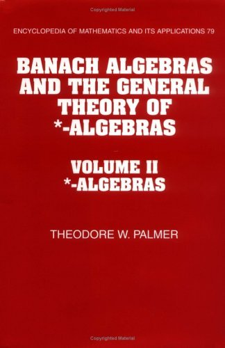 Download By Theodore W. Palmer - Banach Algebras and the General Theory of *-Algebras: Volume 2, * (2001-05-08) [Hardcover] ebook