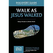 Walk as Jesus Walked Discovery Guide: Being a Disciple in a Broken World (That the World May Know)