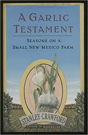 Seasons on a Small New Mexico Farm A Garlic Testament